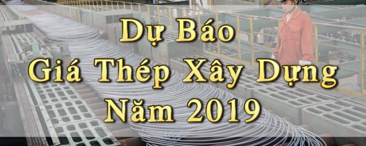 du bao gia thep xay dung 2019